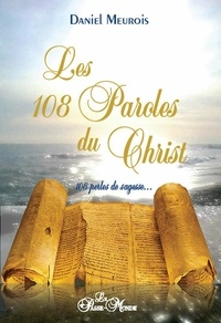 Daniel Meurois - Les 108 paroles du Christ - 108 perles de sagesse....
