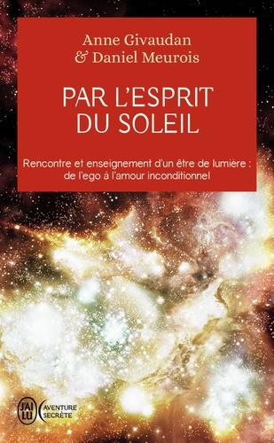Daniel Meurois et Anne Givaudan - Par l'esprit du Soleil.