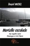 Daniel Michel - Mortelle escalade - Une enquête entre Chautagne et Val d'Aoste.