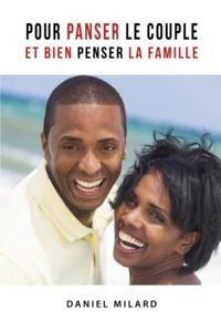 Daniel Milard - Pour panser le couple et bien penser la famille.