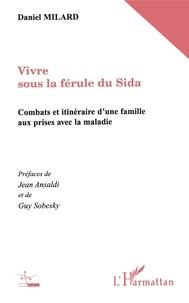 Vivre sous la férule du sida. Combats et itinéraires dune famille aux prises avec la maladie.pdf