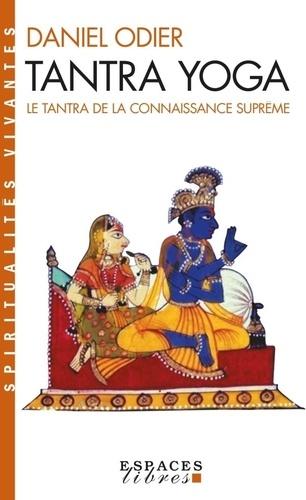 Tantra yoga. Le tantra de la connaissance suprême