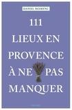 Daniel Moirenc - 111 lieux en Provence à ne pas manquer.