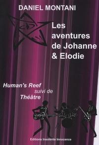 Daniel Montani - Les aventures de Johanne & Elodie - Human's Reef suivi de Théâtre.