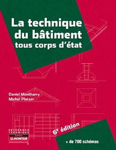 Daniel Montharry et Michel Platzer - La technique du bâtiment tous corps d'état.
