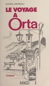 Daniel Moreau - Le voyage à Orta.