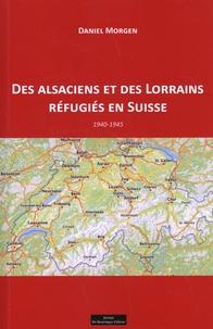 Daniel Morgen - Des Alsaciens et des Lorrains réfugiés en Suisse - 1940-1945.