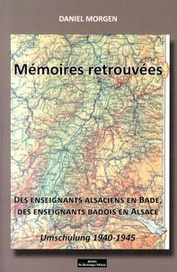 Daniel Morgen - Mémoires retrouvées des enseignants alsaciens en Bade, des enseignants badois en Alsace - Umschulung 1940-1945.