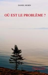 Daniel Morin - Où est le problème ?.