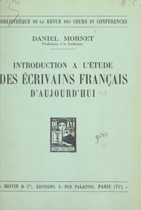 Daniel Mornet - Introduction à l'étude des écrivains français d'aujourd'hui.