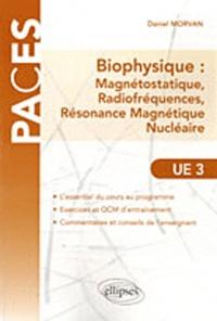 Daniel Morvan - Biophysique : Magnétostatique, Radiofréquences, Résonance Magnétique Nucléaire - Abrégé de cours et QCM.