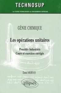 Daniel Morvan - Génie Chimique Les opérations unitaires - Procédés industriels, Cours et exercices corrigés.