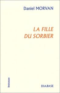 Daniel Morvan - La Fille du Sorbier.