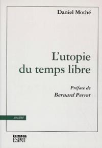 Daniel Mothé - L'utopie du temps libre.