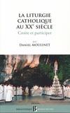 Daniel Moulinet - La liturgie catholique au XXe siècle - Croire et participer.