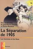 Daniel Moulinet et Jean-Pierre Chantin - La séparation de 1905 - Les hommes et les lieux.