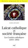 Daniel Moulinet - Laïcat catholique et société française - Les Comités catholiques (1870-1905).