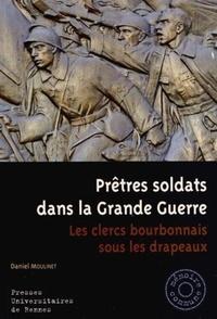 Daniel Moulinet - Prêtres soldats dans la Grande Guerre - Les clercs bourbonnais sous les drapeaux.