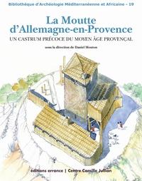 Daniel Mouton - La Moutte d'Allemagne-en-Provence - Un castrum précoce du Moyen Age provençal.
