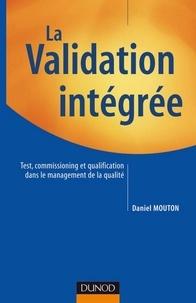 Daniel Mouton - La validation intégrée - Test, commissioning et qualification dans le management de la qualité.
