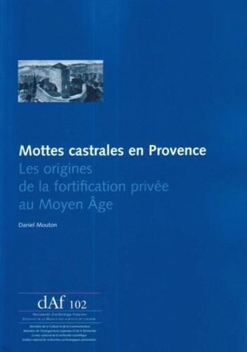 Daniel Mouton - Mottes castrales en Provence - Les origines de la fortification privée au Moyen Age.