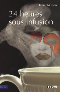 Daniel Mulson - 24 heures sous infusion.