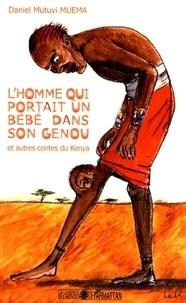 Daniel Mutuvi Muema - L'homme qui portait un bébé dans le genou et autres contes du Kenya.