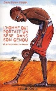 Daniel Mutuvi Muema - L'homme qui portait un bébé dans le genou - Et autres contes du Kenya.