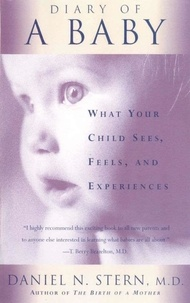 Daniel N. Stern - Diary Of A Baby - What Your Child Sees, Feels, And Experiences.
