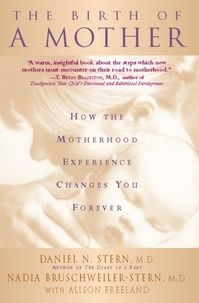 Daniel N. Stern et Nadia Bruschweiler-Stern - The Birth Of A Mother - How The Motherhood Experience Changes You Forever.