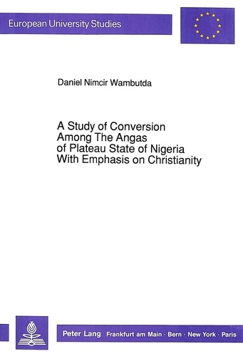 Daniel n. Wambutda - A Study of Conversion Among The Angas of Plateau State of Nigeria With Emphasis on Christianity.