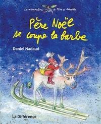 Daniel Nadaud - Père Noël se coupe la barbe - Les mésaventures de Fève et Mireille.