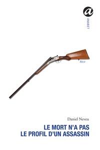 Daniel Neveu - Le mort n'a pas le profil d'un assassin.