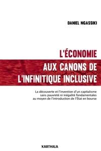 Daniel Ngassiki - L'économie aux canons de l'infinitique inclusive - La découverte et l'invention d'un capitalisme sans pauvreté ni inégalités fondamentales.