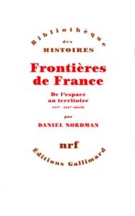 Daniel Nordman - FRONTIERES DE FRANCE. - De l'espace au territoire, XVIème-XIXème siècle.