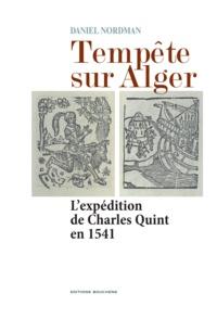 Daniel Nordman - Tempête sur Alger - L'expédition de Charles Quint en 1541.