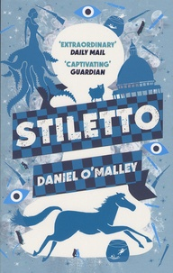 Daniel O'Malley - The Checquy Files - Book 2, Stiletto.