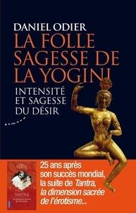 Daniel Odier - La folle sagesse de la yogini - Intensité et sagesse du désir.