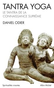 Daniel Odier et Daniel Odier - Tantra Yoga - Le Tantra de la connaissance suprême.