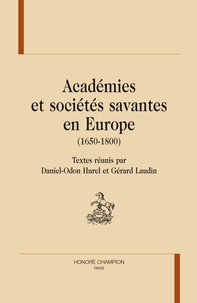 Daniel-Odon Hurel et Gérard Laudin - Académies et sociétés savantes en Europe (1650-1800).
