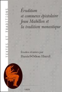 Daniel-Odon Hurel - Erudition et commerce épistolaire - Jean Mabillon et la tradition monastique.