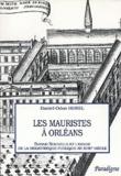 Daniel-Odon Hurel - Les mauristes à Orléans. - Bonne-Nouvelle et l'essor de la bibliothèque publique au XVIIIe siècle.