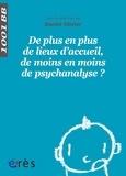 Daniel Olivier - De plus en plus de lieux d'accueil, de moins en moins de psychanalyse ?.