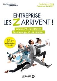 Daniel Ollivier et Catherine Tanguy - Entreprise : les Z arrivent ! - Comment les attirer, les manager et les fidéliser.
