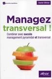 Daniel Ollivier - Managez transversal ! - Combiner avec succès management pyramidal et transversal.
