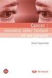 Daniel Oppenheim - Cancer : comment aider l'enfant et ses parents.