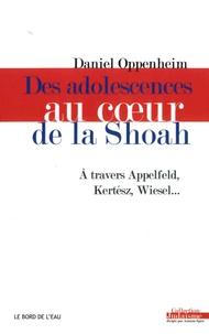Daniel Oppenheim - Des adolescences au coeur de la Shoah.