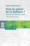 Daniel Oppenheim - Peut-on guérir de la barbarie ? - Apprendre des écrivains des camps.