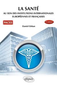 Daniel Orban - La santé au sein des institutions internationales européennes et françaises.