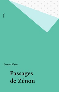 Daniel Oster - Passages de Zénon - Essai sur l'espace et les croyances littéraires.
